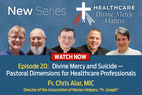 Divine Mercy and Suicide - Pastoral Dimensions for Healthcare Professionals  Fr. Chris Alar, MIC, Director of the Association of Marian Helpers, 'Fr. Joseph'