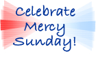 Celebrate Mercy Sunday