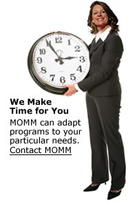 We Make Time for You  MOMM can adapt programs to your particular needs.  Contact MOMM