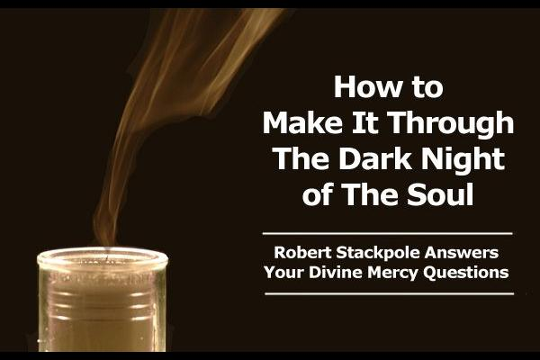 How Can I Make It Through 'The Dark Night of the Soul