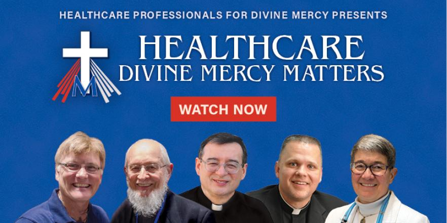 Healthcare Professionals for Divine Mercy presents Healthcare Divine Mercy Matters - Watch Now